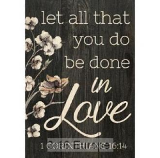 ARS 0113 Borddekor - Let All You Do Be Done In Love (16,5 x 11,5 cm)